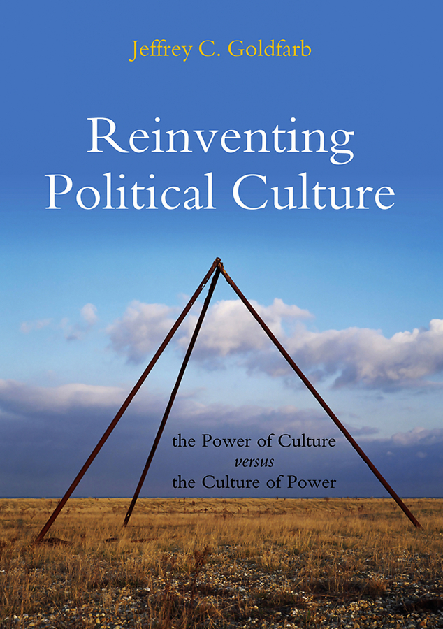 Jeffrey Goldfarb C. Reinventing Political Culture. The Power of Culture versus the Culture of Power television culture and society