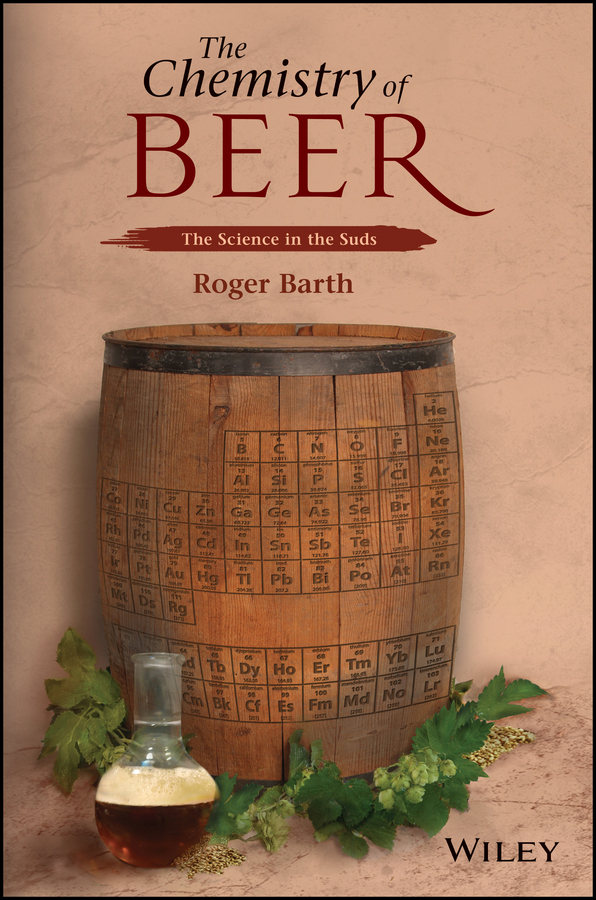 Roger Barth The Chemistry of Beer. The Science in the Suds marty nachel beer for dummies