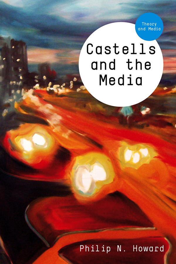 Philip Howard N. Castells and the Media. Theory and Media стоимость