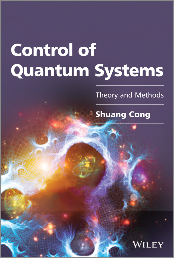 Shuang Cong Control of Quantum Systems. Theory and Methods magnat quantum 1009