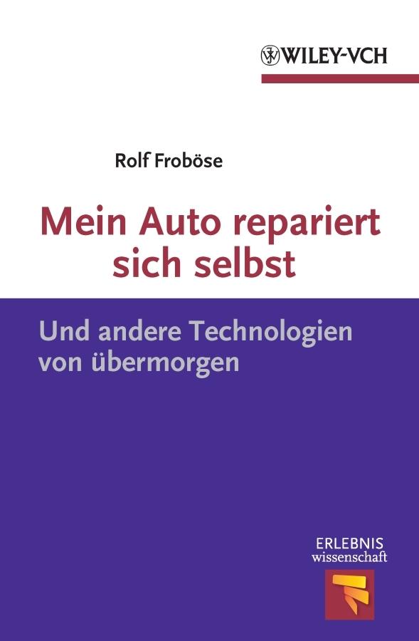 Rolf Frobose Mein Auto repariert sich selbst. Und andere Technologien von übermorgen darwin and modern science