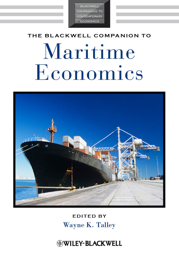 Wayne Talley K. The Blackwell Companion to Maritime Economics в перчаткина foundations of economics