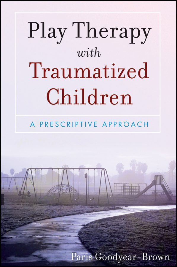 Paris Goodyear-Brown Play Therapy with Traumatized Children a maze of death