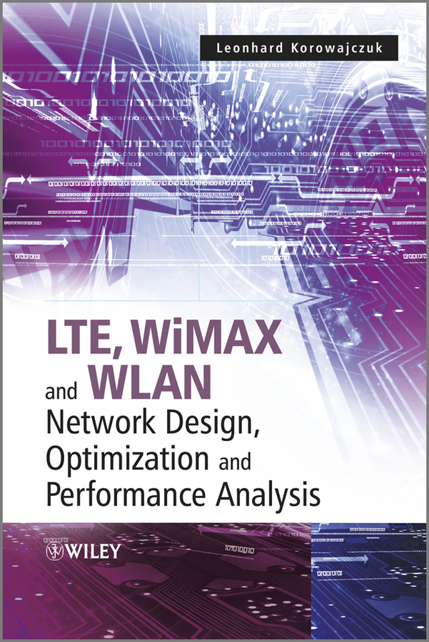 Leonhard Korowajczuk LTE, WiMAX and WLAN Network Design, Optimization and Performance Analysis planning and evaluates performance of radio network