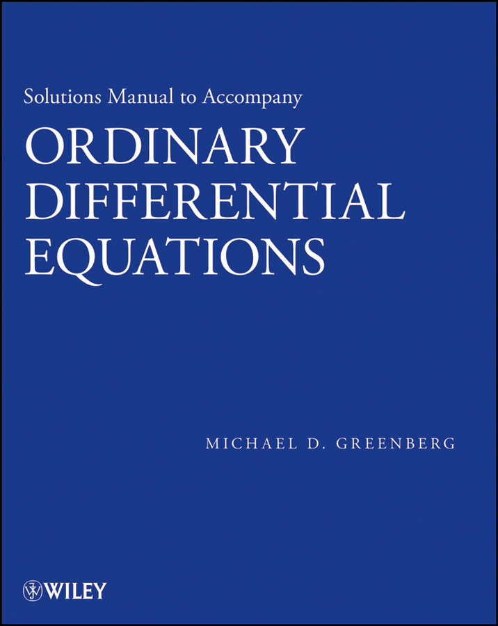 Michael Greenberg D. Solutions Manual to accompany Ordinary Differential Equations a modern introduction to differential equations