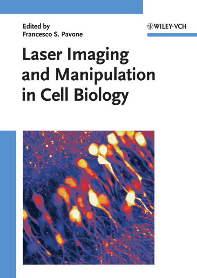 Francesco Pavone S. Laser Imaging and Manipulation in Cell Biology reingand nadya optical imaging and metrology advanced technologies