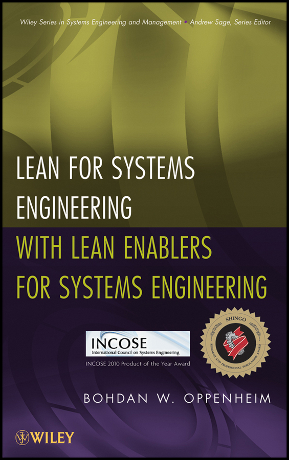 Bohdan Oppenheim W. Lean for Systems Engineering with Lean Enablers for Systems Engineering eric rebentisch integrating program management and systems engineering methods tools and organizational systems for improving performance