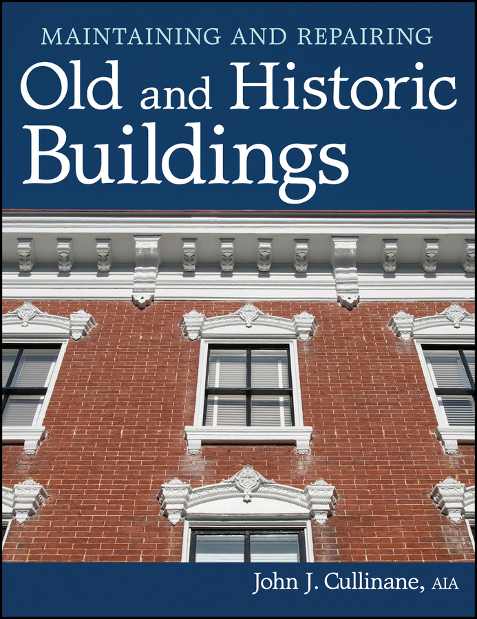 John Cullinane J. Maintaining and Repairing Old and Historic Buildings