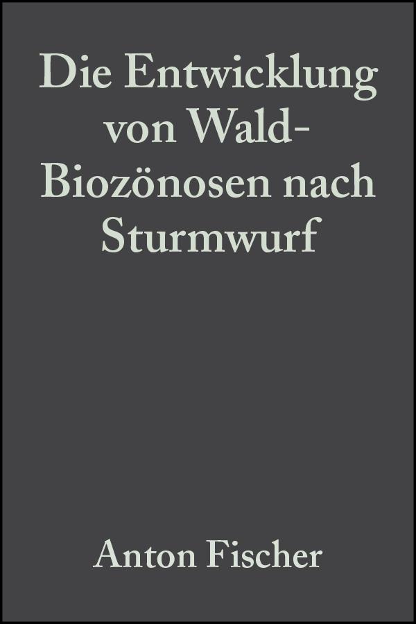 Anton Fischer Die Entwicklung von Wald-Biozönosen nach Sturmwurf anton marty die frage nach der geschichtlichen entwicklung des farbensinnes