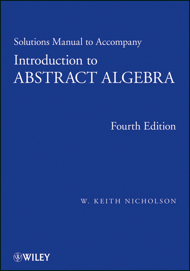 W. Nicholson Keith Solutions Manual to accompany Introduction to Abstract Algebra, 4e, Solutions Manual spillman william b fiber optic sensors an introduction for engineers and scientists