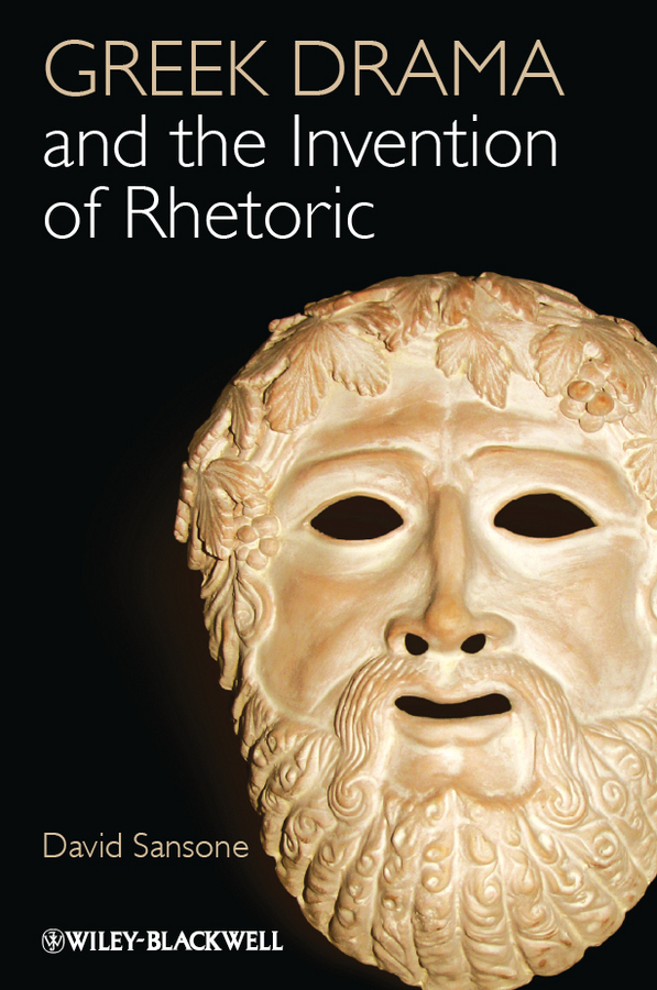 David Sansone Greek Drama and the Invention of Rhetoric hugh blair lectures on rhetoric and belles lettres vol 1