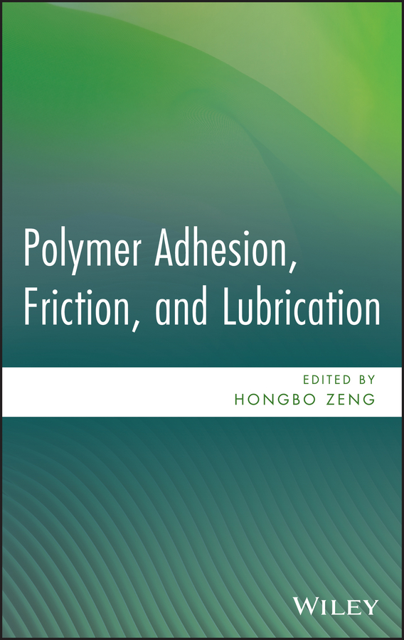 Hongbo Zeng Polymer Adhesion, Friction, and Lubrication piet lugt m grease lubrication in rolling bearings