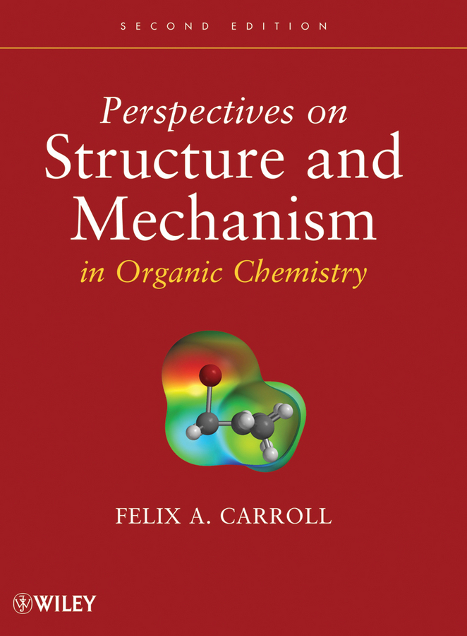 Felix Carroll A. Perspectives on Structure and Mechanism in Organic Chemistry adv physical organic chemistry v10 apl 10