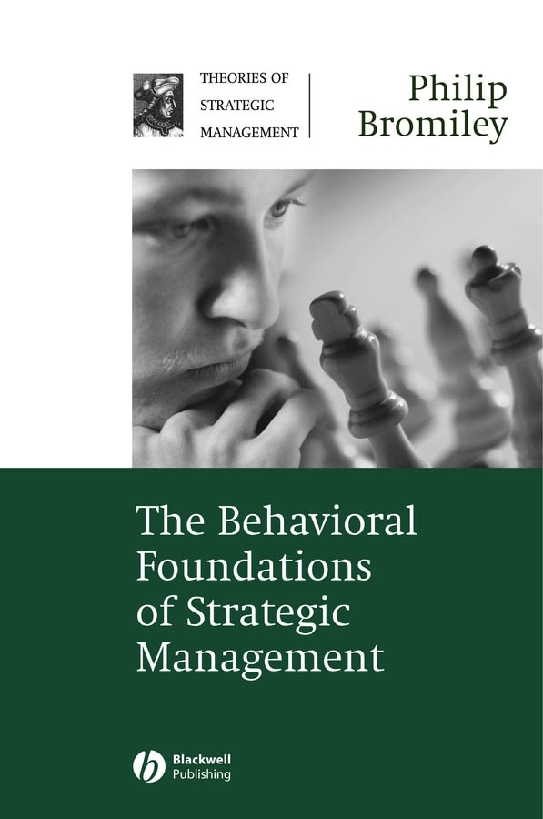 Philip Bromiley The Behavioral Foundations of Strategic Management john mullins marketing management a strategic decision making approach