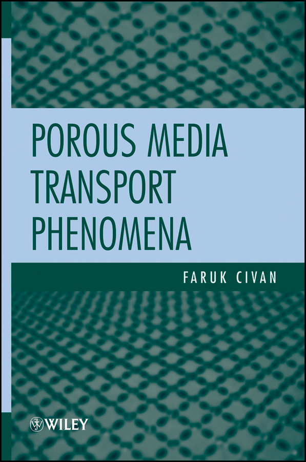 Faruk Civan Porous Media Transport Phenomena f schwille schwille dense chlorinated solvents in porous