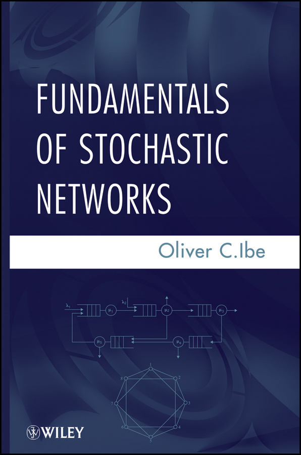 Oliver Ibe C. Fundamentals of Stochastic Networks deterministic stochastic and fuzzy logic modelling of di wfi systems