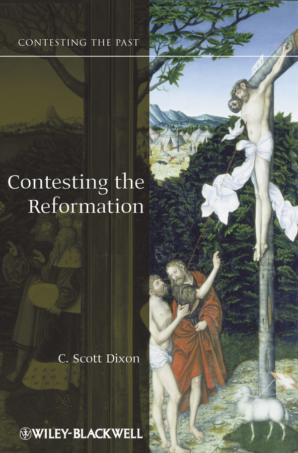 C. Dixon Scott Contesting the Reformation edward gosselin a the reformation history in an hour