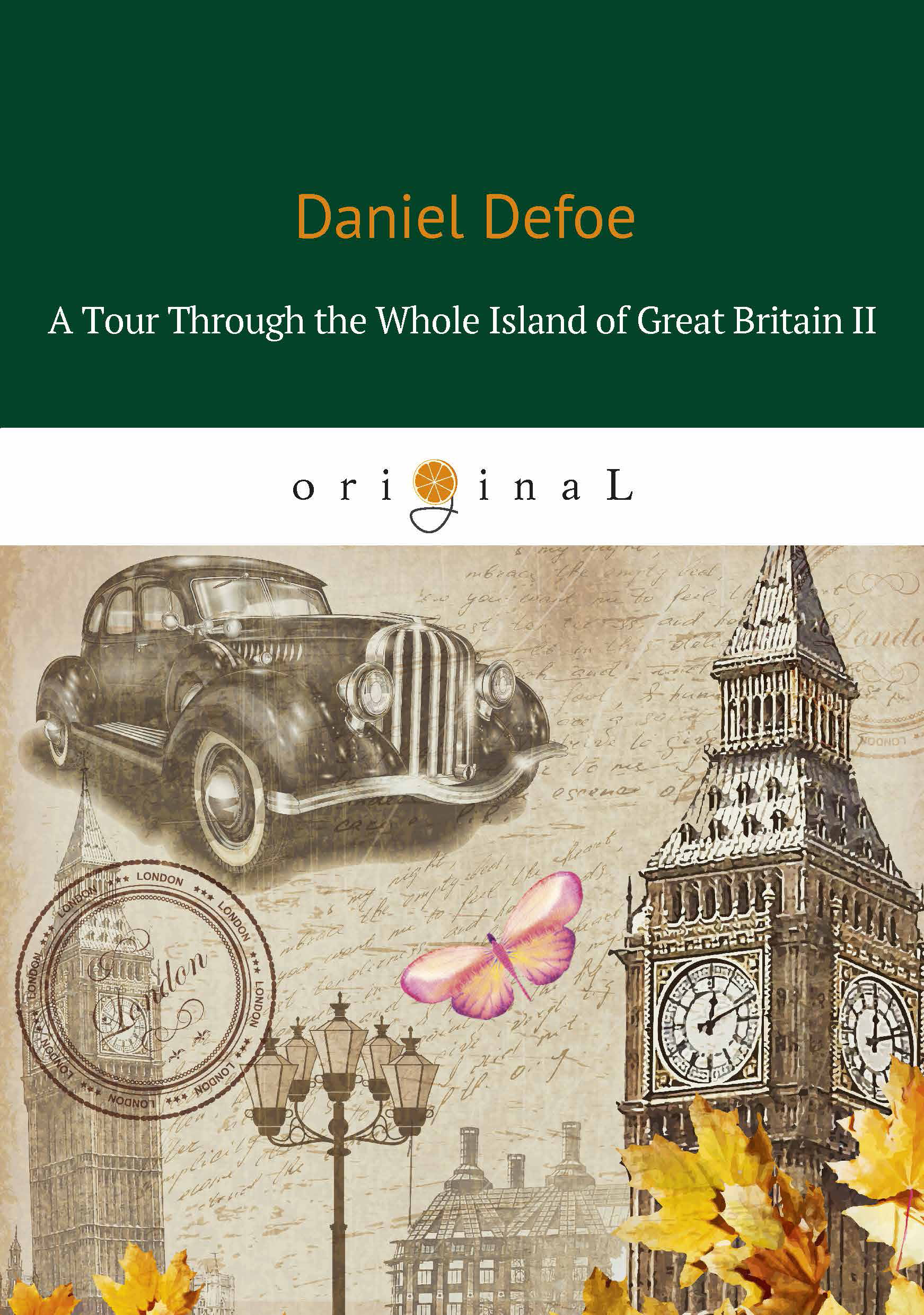 Даниэль Дефо A Tour Through the Whole Island of Great Britain II defoe d a tour through the whole island of great britain 1 тур через великобританию 1 т 6 на англ яз