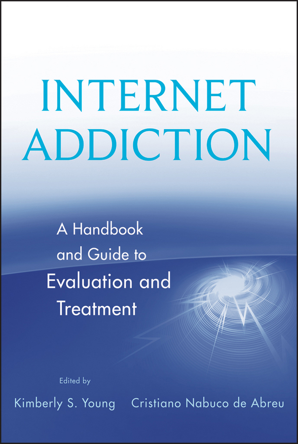 Abreu Cristiano Nabucode Internet Addiction. A Handbook and Guide to Evaluation and Treatment consalvo mia the handbook of internet studies