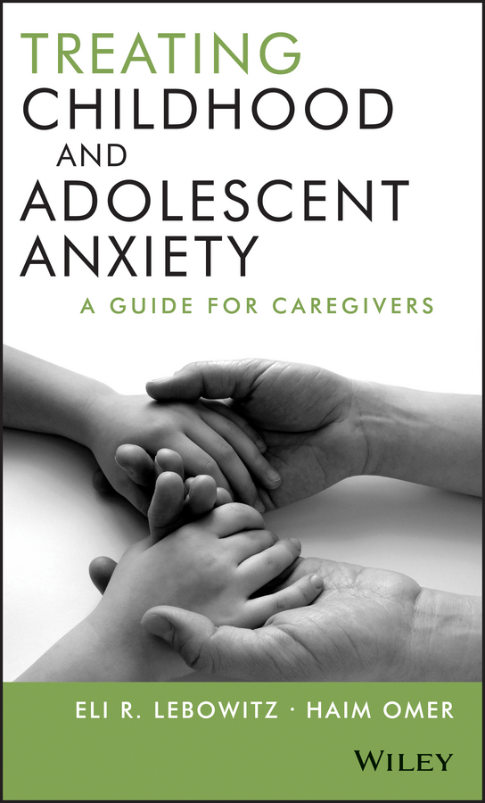 Купить Omer Haim Treating Childhood and Adolescent Anxiety. A Guide for Caregivers в интернет-магазине дешево
