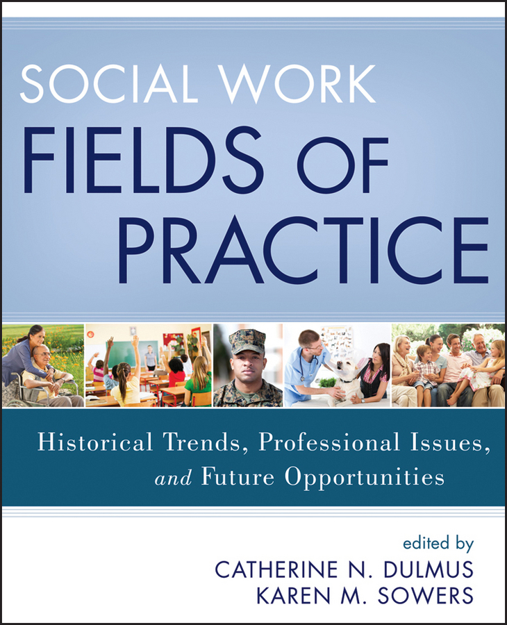Dulmus Catherine N. Social Work Fields of Practice. Historical Trends, Professional Issues, and Future Opportunities sarah nettleton body work in health and social care critical themes new agendas