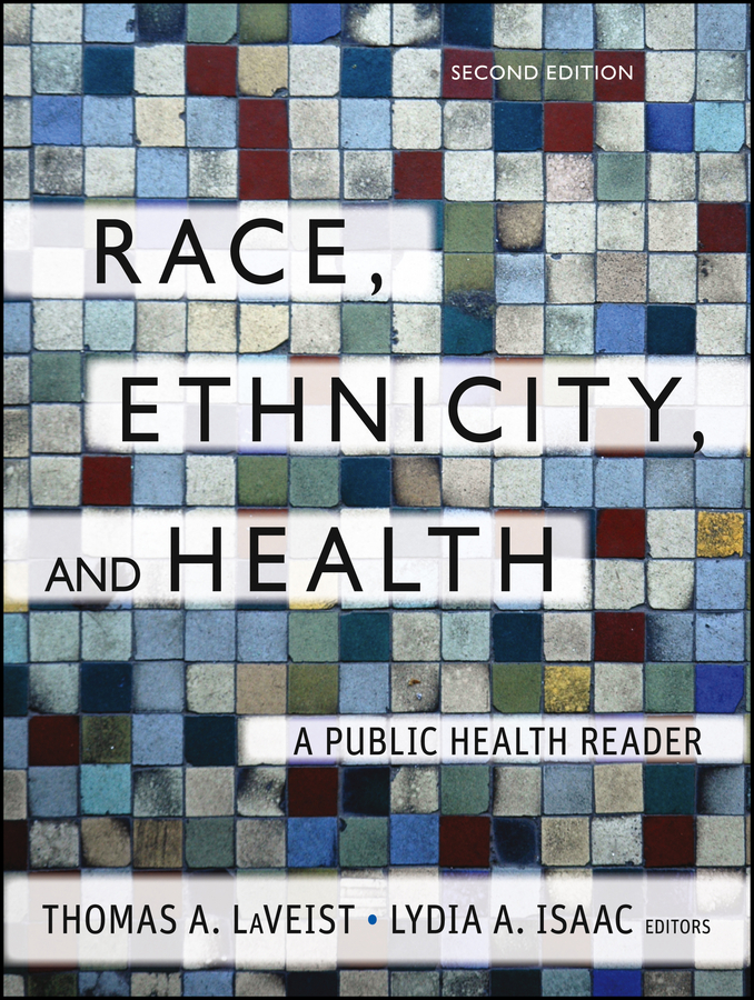 LaVeist Thomas A. Race, Ethnicity, and Health. A Public Health Reader pursuing health equity in low income countries