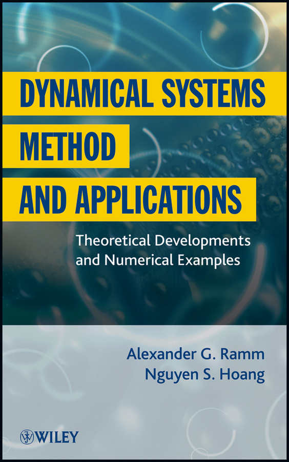Ramm Alexander G. Dynamical Systems Method and Applications. Theoretical Developments and Numerical Examples kanoglu mehmet refrigeration systems and applications