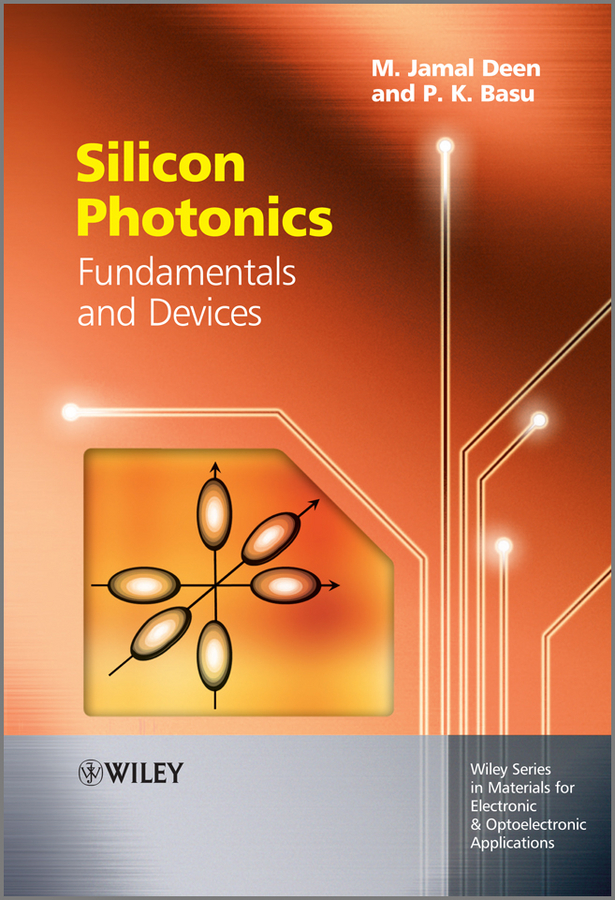Deen M. Jamal Silicon Photonics. Fundamentals and Devices oh kyunghwan silica optical fiber technology for devices and components design fabrication and international standards