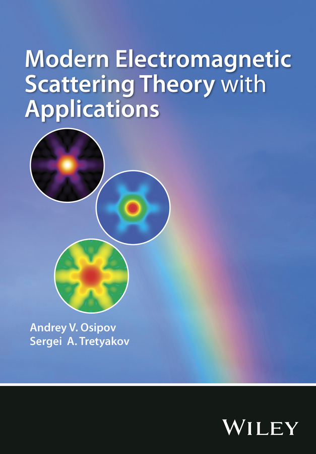 Tretyakov Sergei A. Modern Electromagnetic Scattering Theory with Applications tamer becherrawy mechanical and electromagnetic vibrations and waves isbn 9781118586549
