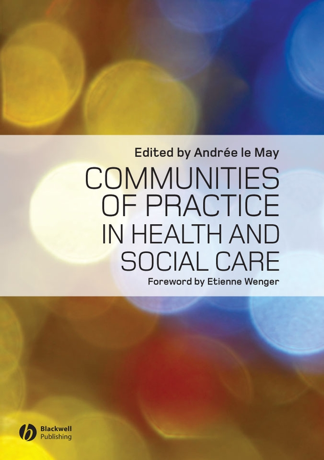 Wenger Etienne Communities of Practice in Health and Social Care brendan mccormack person centred practice in nursing and health care theory and practice