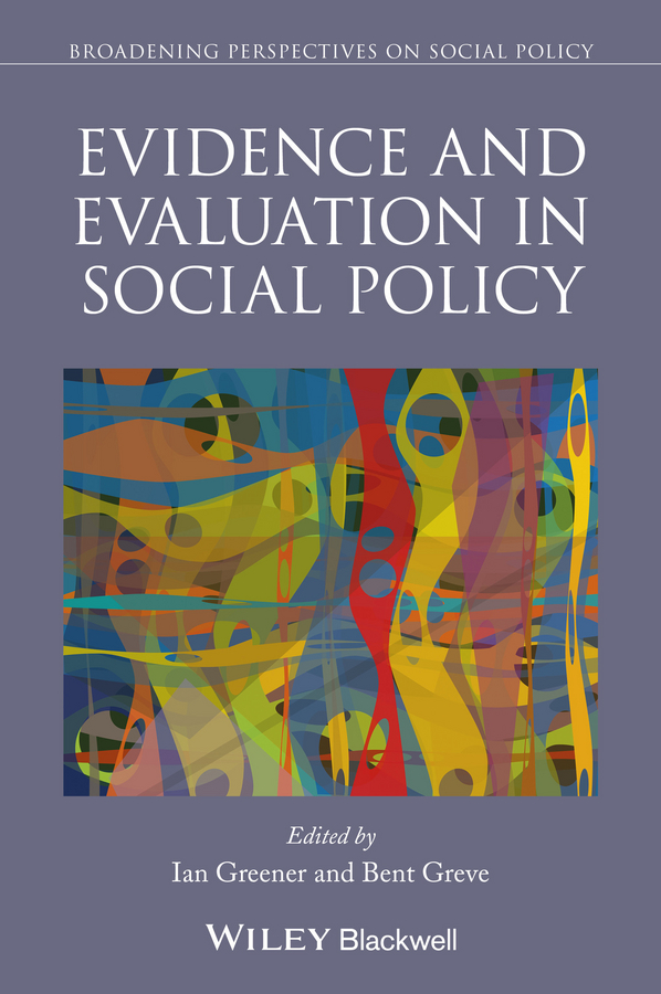 Greve Bent Evidence and Evaluation in Social Policy adam briggle rich bioethics public policy biotechnology and the kass council
