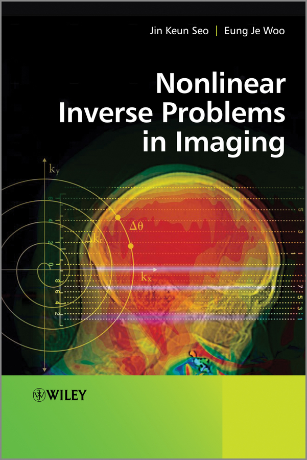 Woo Eung Je Nonlinear Inverse Problems in Imaging reingand nadya optical imaging and metrology advanced technologies