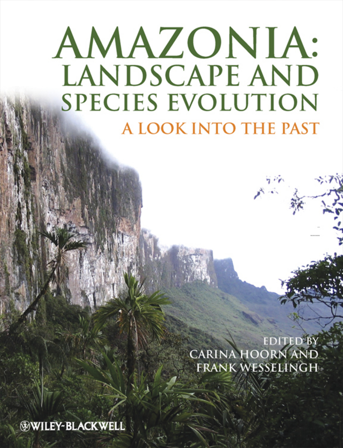 Wesselingh Frank Amazonia, Landscape and Species Evolution. A Look into the Past