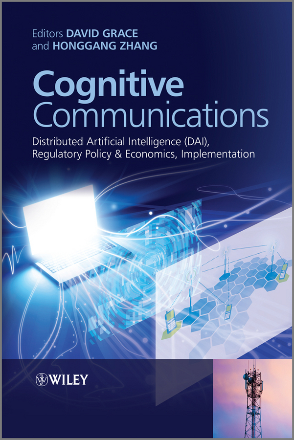 Zhang Honggang Cognitive Communications. Distributed Artificial Intelligence (DAI), Regulatory Policy and Economics, Implementation lorenzo beatriz advanced wireless networks cognitive cooperative