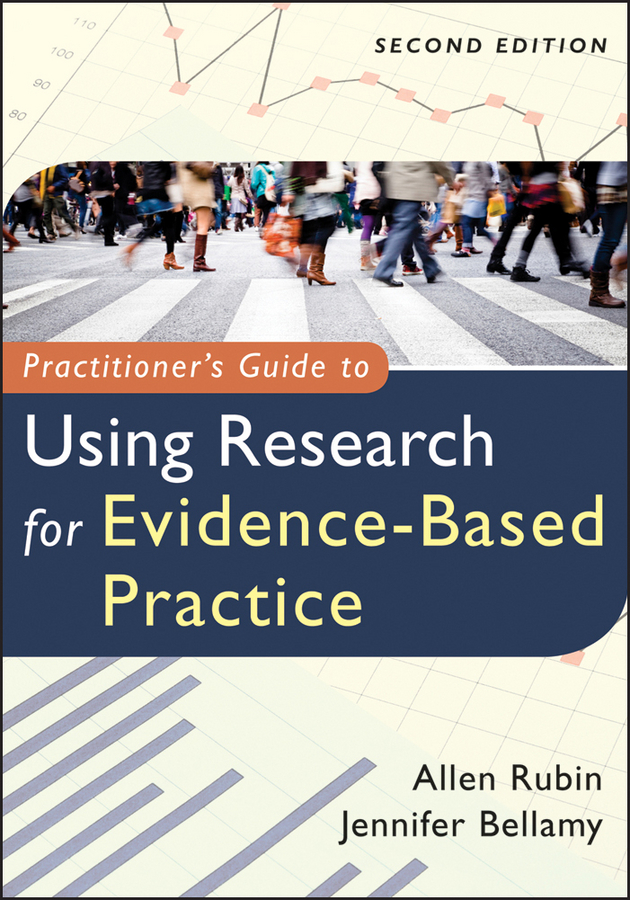 Bellamy Jennifer Practitioner's Guide to Using Research for Evidence-Based Practice dulmus catherine n the profession of social work guided by history led by evidence