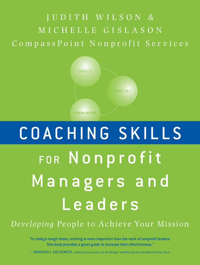Gislason Michelle Coaching Skills for Nonprofit Managers and Leaders. Developing People to Achieve Your Mission best skills for educational organization leaders in a global society