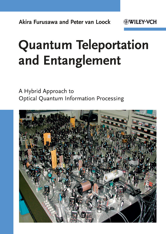 Furusawa Akira Quantum Teleportation and Entanglement. A Hybrid Approach to Optical Quantum Information Processing quantum questions