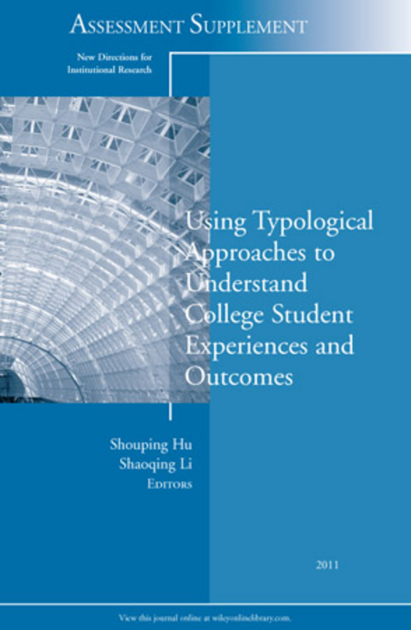 Hu Shouping Using Typological Approaches to Understand College Student Experiences and Outcomes. New Directions for Institutional Research, Assessment Supplement 2011 turnaround – leading stressed colleges and universities to excellance