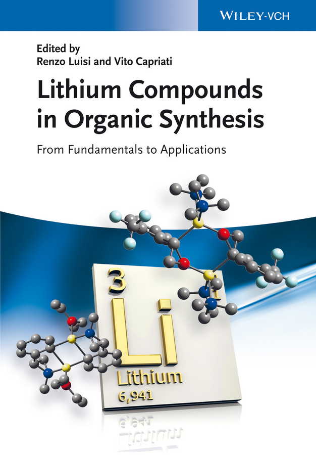 Capriati Vito Lithium Compounds in Organic Synthesis. From Fundamentals to Applications strategies and tactics in organic synthesis 5