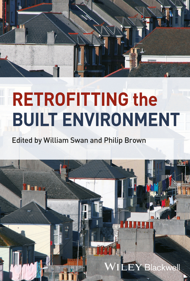 Swan William Retrofitting the Built Environment haigh richard post disaster reconstruction of the built environment rebuilding for resilience
