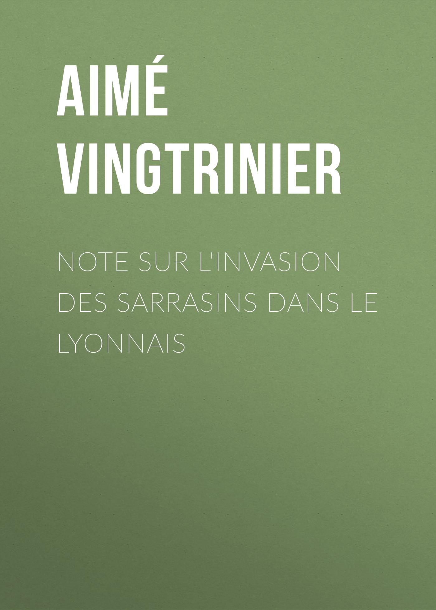 Aimé Vingtrinier Note sur l'invasion des Sarrasins dans le Lyonnais