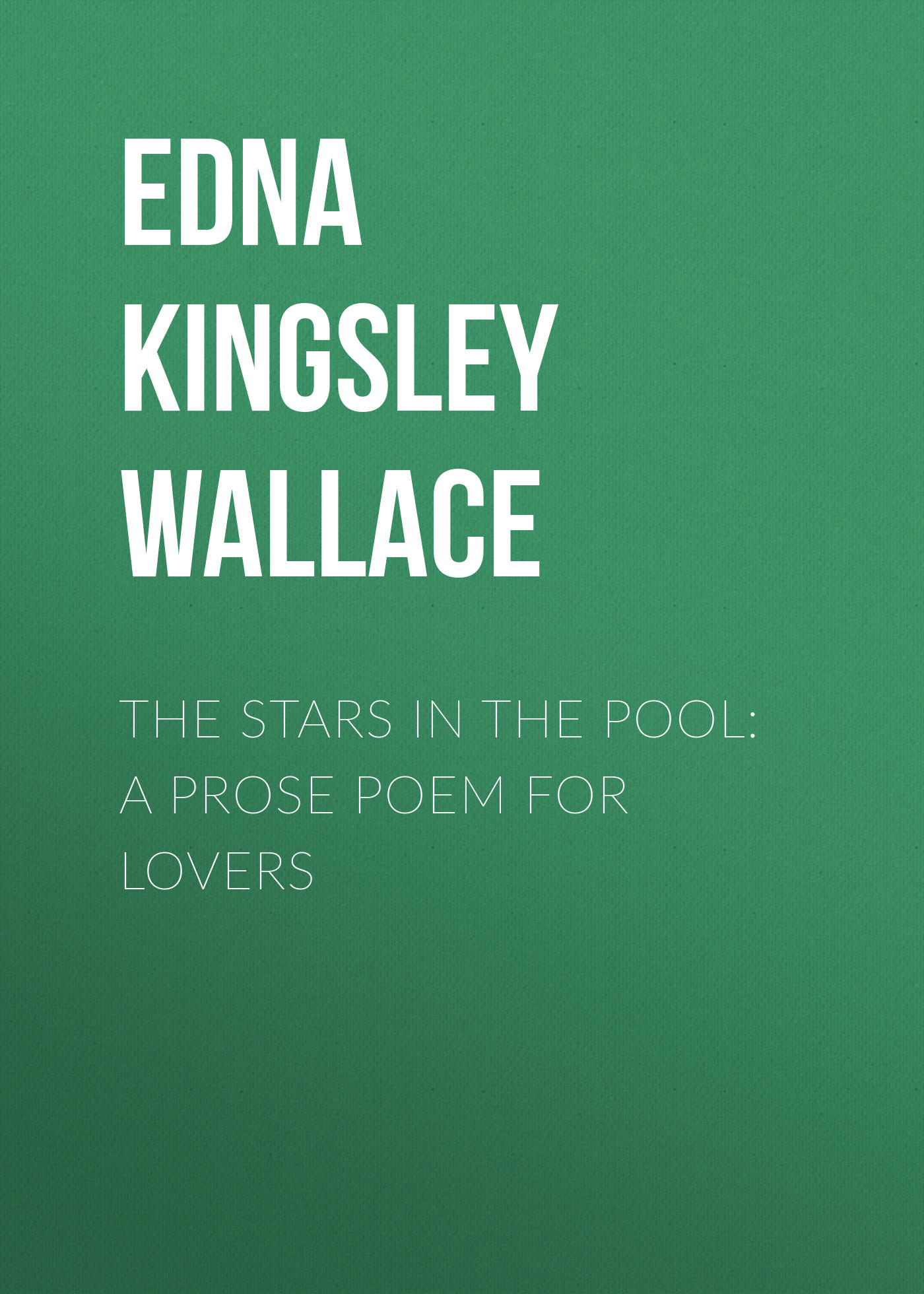 Edna Kingsley Wallace The Stars in the Pool: A Prose Poem for Lovers dillon wallace grit a plenty