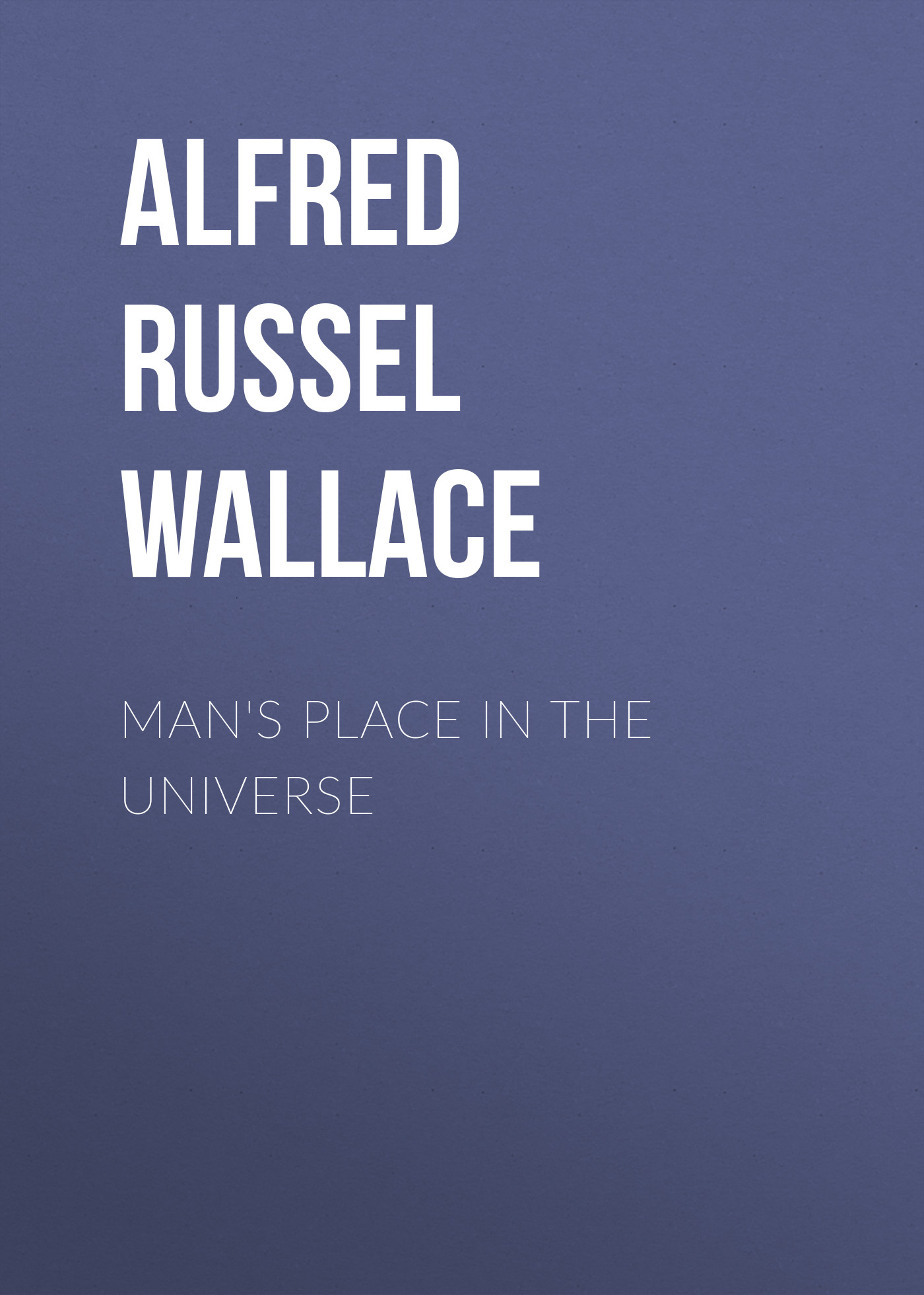Alfred Russel Wallace Man's Place in the Universe wallace