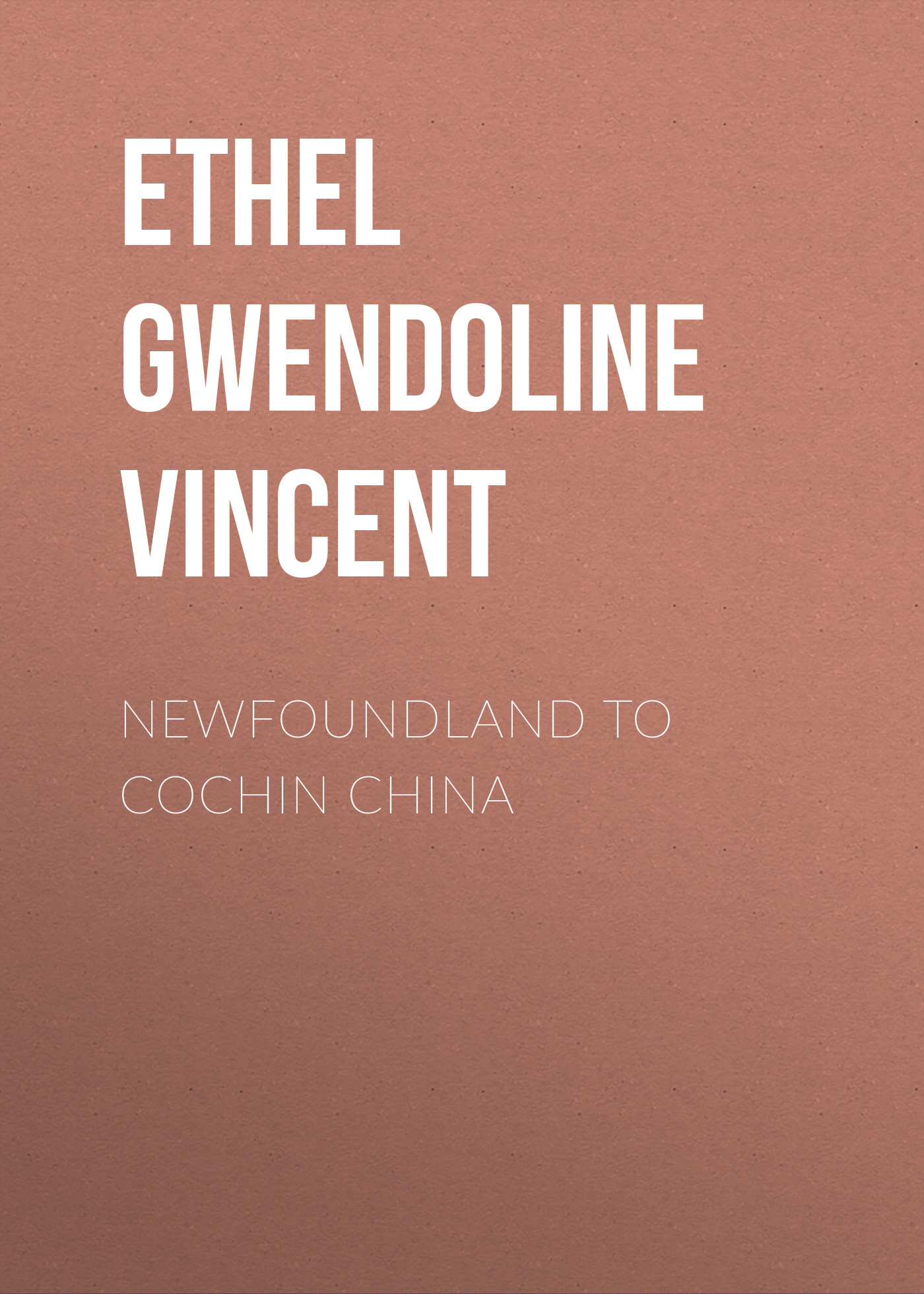 Ethel Gwendoline Vincent Newfoundland to Cochin China