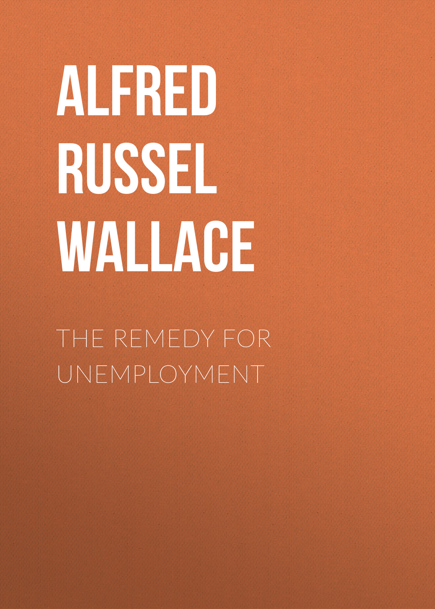 Alfred Russel Wallace The Remedy for Unemployment alfred russel wallace der malayische archipel