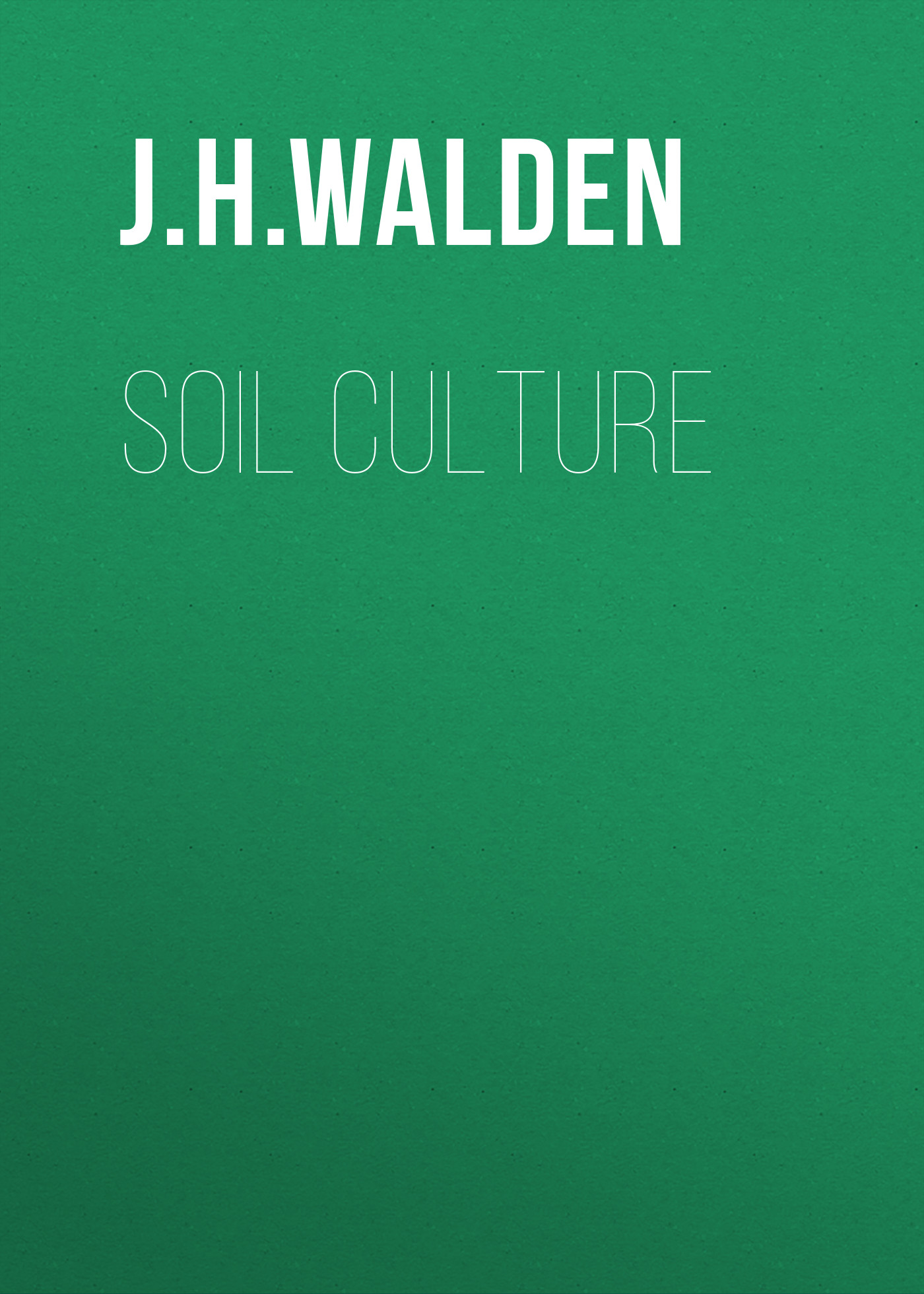 J. H. Walden Soil Culture henry david thoreau walden