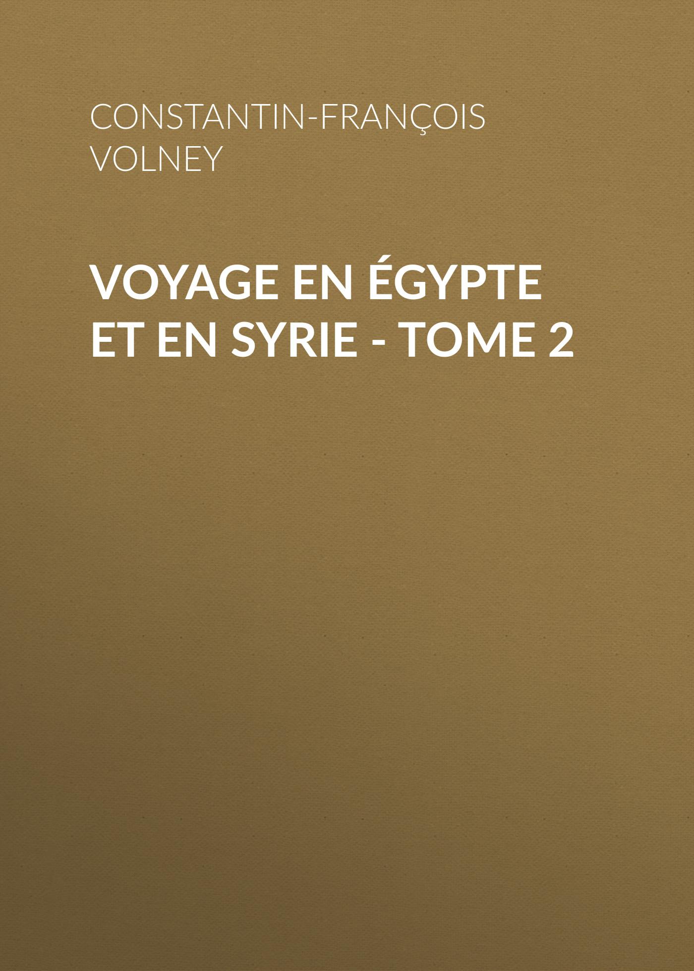 Constantin-François Volney Voyage en Égypte et en Syrie - Tome 2