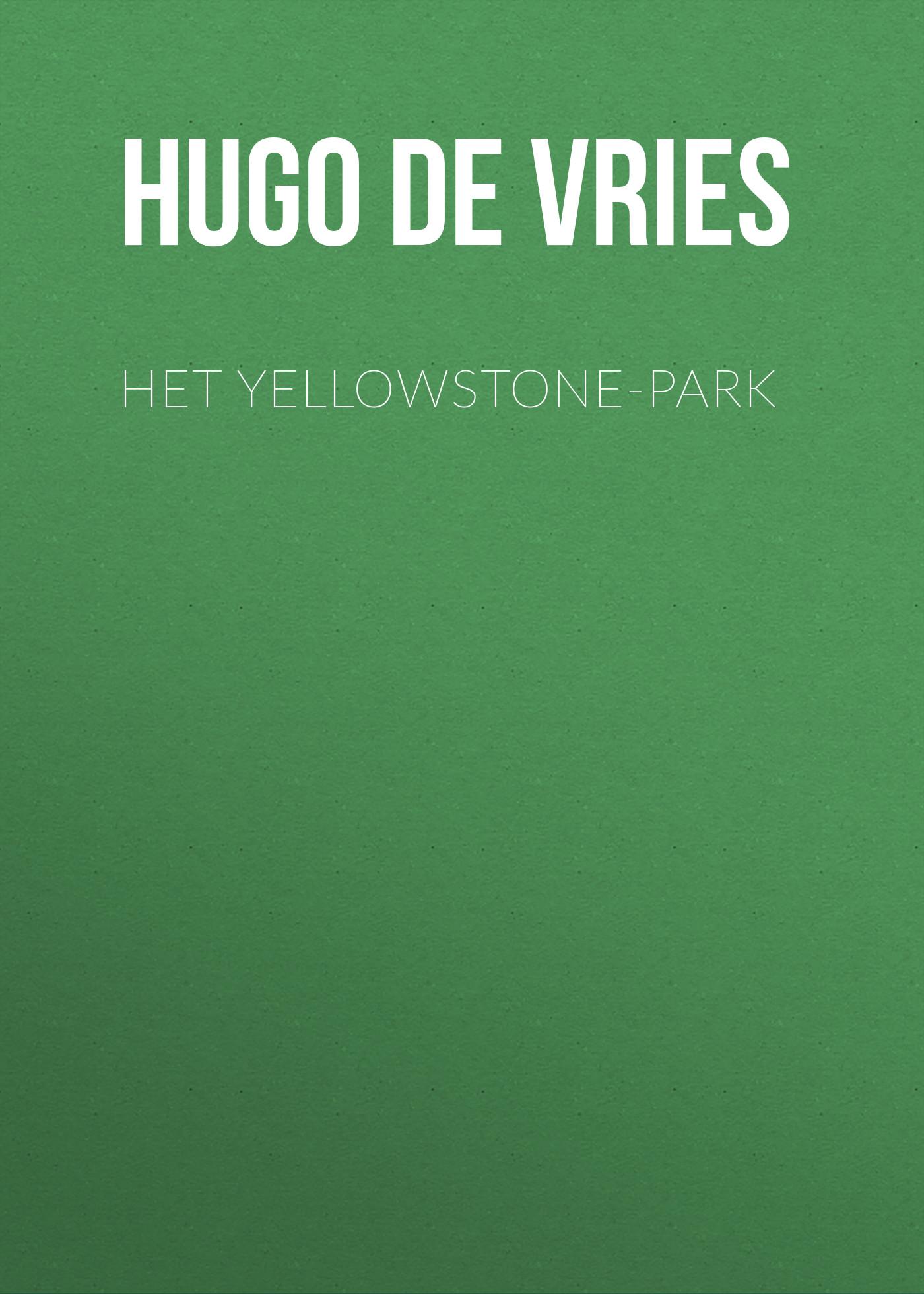 Hugo de Vries Het Yellowstone-Park hugo de vries het yellowstone park