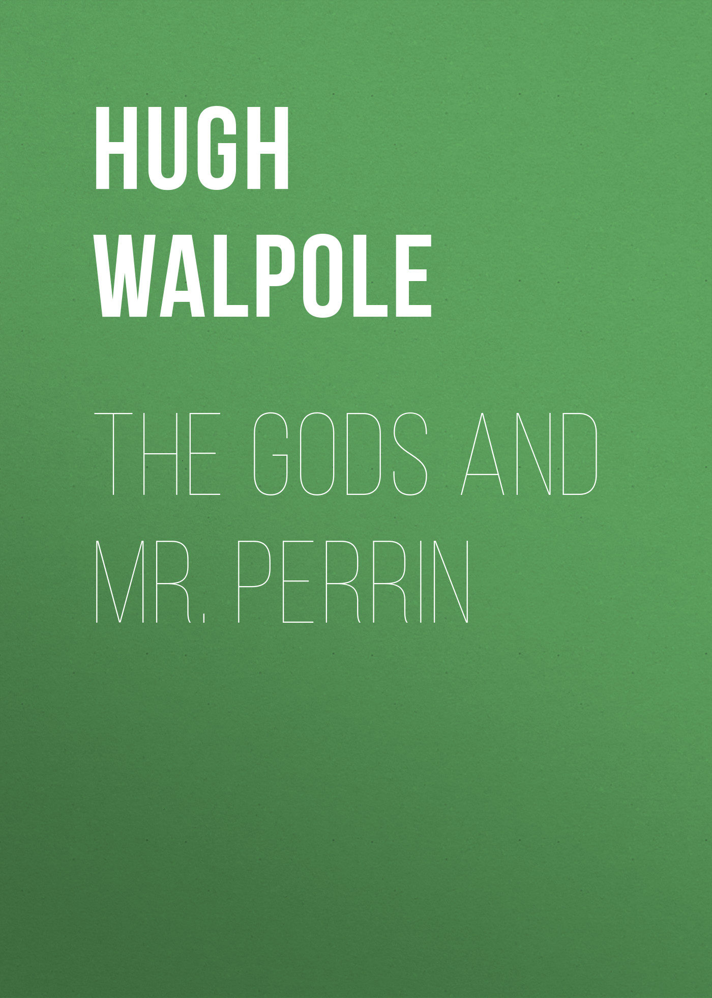 купить Hugh Walpole The Gods and Mr. Perrin