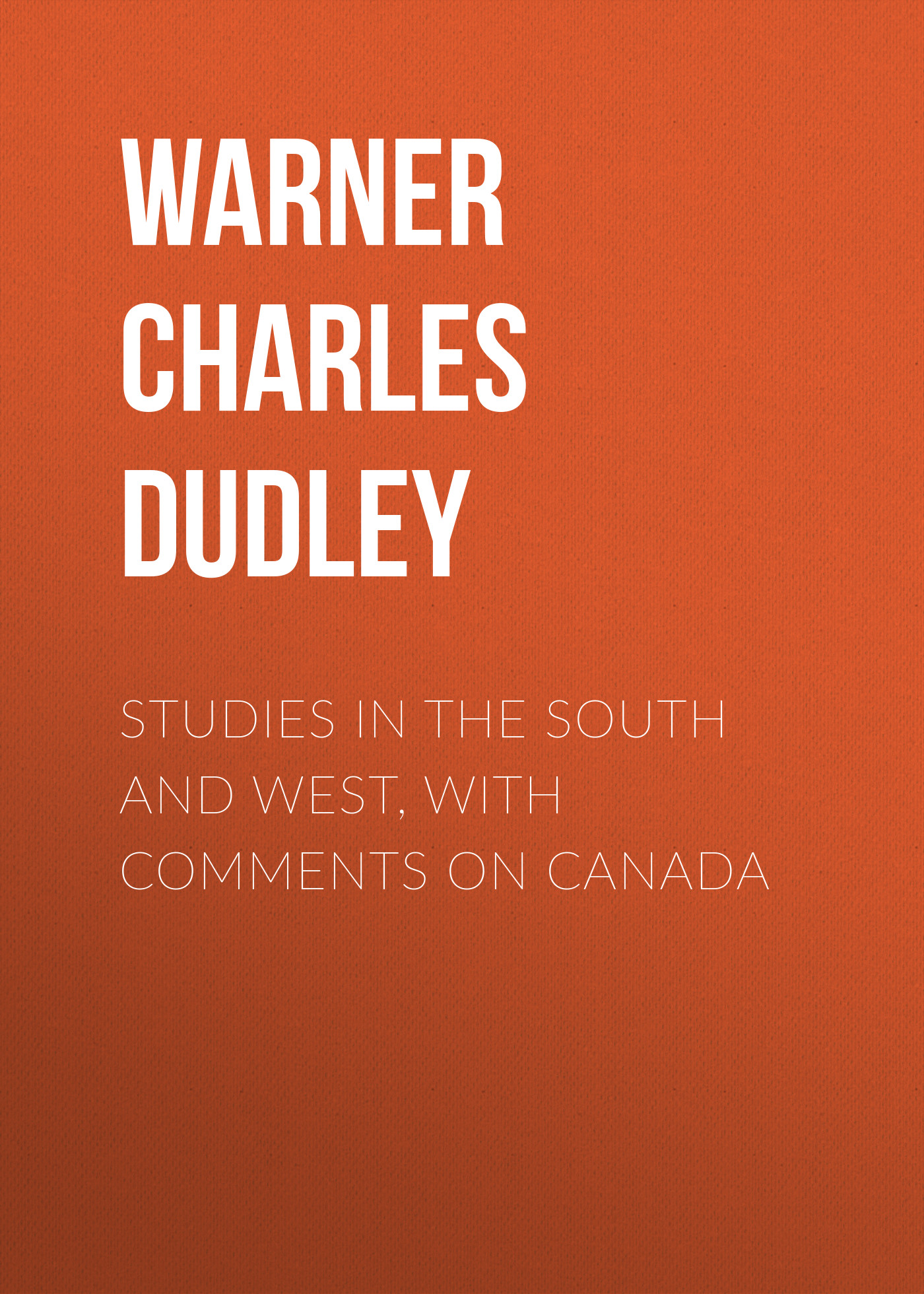 Warner Charles Dudley Studies in The South and West, With Comments on Canada